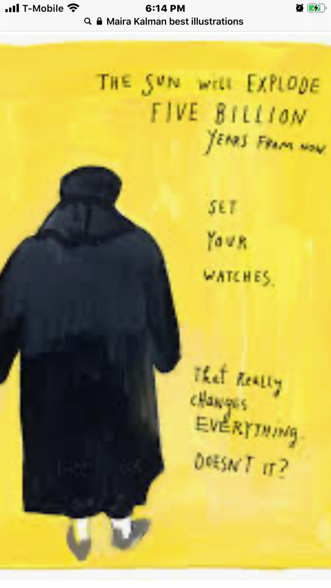Suddenly Mad- Maira Kalman illustration (The Sun Will Explode Five Billion Years From Now...Set your watches...That really changes Everything...Doesn't it?)